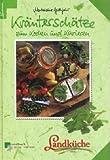 Kräuterschätze zum Kochen und Kurieren - Landküche