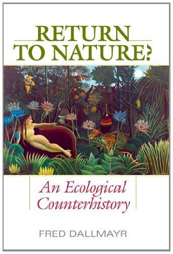 return-to-nature-an-ecological-counterhistory-by-fred-dallmayr-phd-2011-08-29