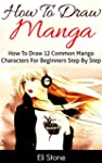 How To Draw Manga: The Complete Step-...
