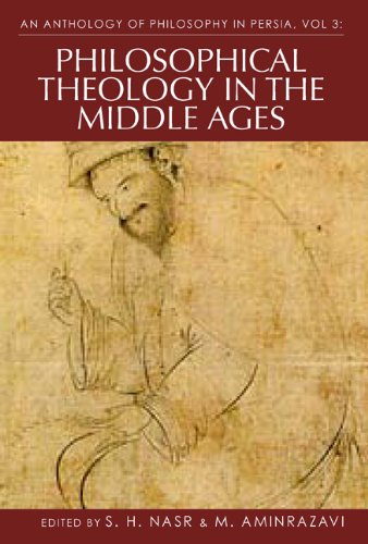 An Anthology of Philosophy in Persia, Volume 3: Philosophical Theology in the Middle Ages and Beyond
