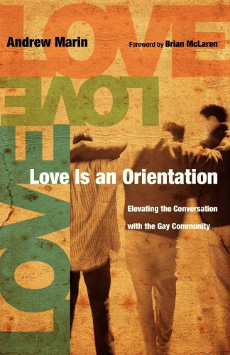 Love Is an Orientation: Elevating the Conversation with the Gay Community: Andrew Marin, Brian McLaren: 9780830836260: Amazon.com: Books