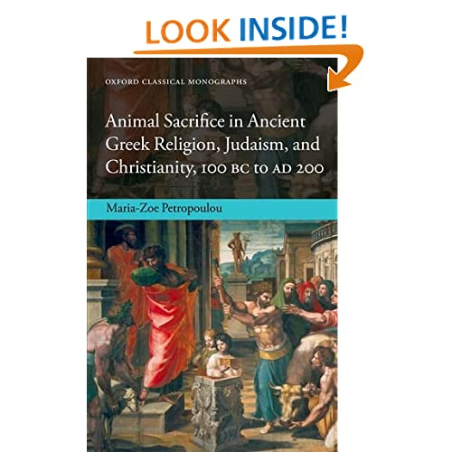 Animal Sacrifice in Ancient Greek Religion, Judaism, and Christianity, 100 BC to AD 200 (Oxford Classical Monographs)