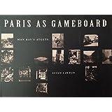 Paris As Gameboard: Man Ray's Atgets ~ Susan Laxton