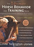 The Ultimate Horse Behavior and Training Book Enlightened and Revolutionary Solutions for the 21st Century by Linda Tellington-Jones, Bobbie Lieberman [Trafalgar Square Bks,2006] (Paperback)