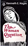 The Woman Question (0800782143) by Hagin, Kenneth E