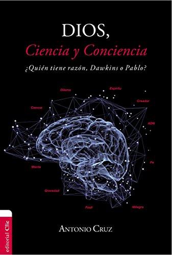 Dios, ciencia y conciencia: ¿Quien tiene razon, Dawkins o Pablo?  [Cruz, Antonio] (Tapa Blanda)
