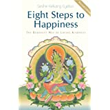 Eight Steps to Happiness: The Buddhist Way of Loving Kindnessby Geshe Kelsang Gyatso