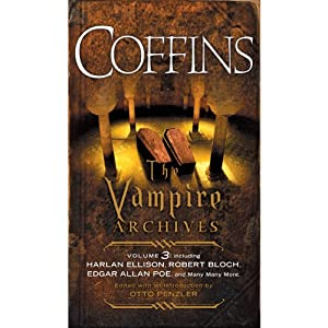 Coffins: The Vampire Archives, Volume 3 | [Otto Penzler (editor), Harlan Ellison, Robert Bloch, Edgar Allan Poe, F. Paul Wilson]