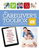 The Caregivers Toolbox: Checklists, Forms, Resources, and Straight Talk to Help You Provide Compassionate Care