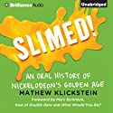 Slimed!: An Oral History of Nickelodeon's Golden Age (       UNABRIDGED) by Mathew Klickstein Narrated by Nick Podehl