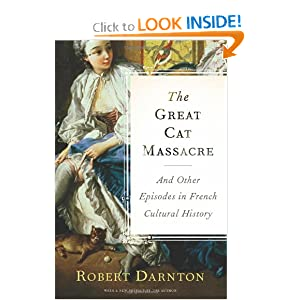 The Great Cat Massacre: And Other Episodes in French Cultural History by Robert Darnton