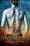 The Fourth Piece (Order's Last Play Book 1)
