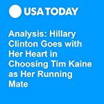 Analysis: Hillary Clinton Goes with Her Heart in Choosing Tim Kaine as Her Running Mate   Susan Page