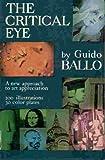 echange, troc Guido. Ballo - THE CRITICAL EYE: A NEW APPROACH TO ART APPRECIATION.