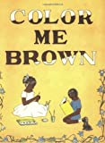 Color Me Brown: Story Coloring Book