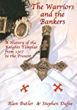 The Warriors and the Bankers: A History of the Knights Templar from 1307 to the Present