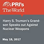 Harry S. Truman's Grandson Speaks out Against Nuclear Weapons | Christopher Woolf