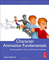 Character Animation Fundamentals: Developing Skills for 2D and 3D Character Animation Front Cover