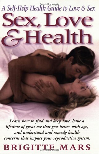 Sex, Love & Health: A Self-Help Guide to Love & Sex