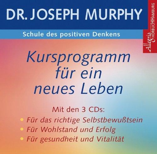 Schule des positiven Denkens: Das vollständige Kursprogramm für ein neues Leben: 3 CDs