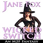 Wicked Switch: An M2F Tale | Jane Fox