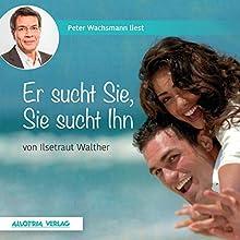 Er sucht sie, sie sucht ihn Hörbuch von Ilsetraut Walther Gesprochen von: Peter Wachsmann