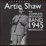 echange, troc Artie Shaw - Complete Spotlight Band 1945 Broadcasts