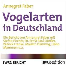 Vogelarten in Deutschland Rede von Annegret Faber Gesprochen von: Stefan Fischer, Ernst Paul Dörfler, Madlen Dämmig, Ubbo Mammen, Patrick Franke