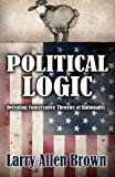 Political Logic: Defeating Conservative Theories of Rationality (193608533X) by Brown, Larry