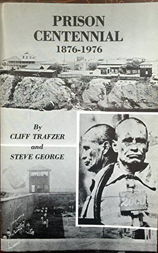 Prison Centennial, 1876-1976: A pictorial history of the Arizona Territorial Prison at Yuma
