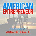 American Entrepreneur: An Autobiography of William Henry Joiner Jr. Audiobook by William H. Joiner, Jr. Narrated by Neil Reeves
