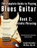 The Complete Guide to Playing Blues Guitar: Book Two - Melodic Phrasing: 2 (Play Blues Guitar)