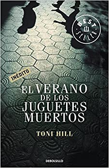 El verano de los juguetes muertos (Spanish Edition): Toni Hill