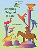 Bringing Origami to Life (Dover Origami Papercraft) (0486407144) by John Montroll