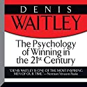 The Psychology of Winning in the 21st Century  by Denis Waitley Narrated by Denis Waitley