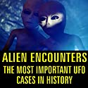 Alien Encounters: The Most Important UFO Cases in History Radio/TV Program by  Reality Entertainment Narrated by Taylor Grant, Col. Thomas DuBose, Kenneth Arnold, Ray Angler, Al Chop, John Dailey, James Ritchie