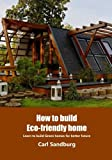 How to build Eco-friendly home: Learn to build Green homes for better future