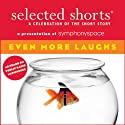 Selected Shorts: Even More Laughs  by T. Coraghessan Boyle, Jonathan Lethem, Miranda July, Julia Slavin, Harry Mathews, Thomas Meehan, Philip Roth Narrated by Jerry Zaks, Alec Baldwin, Christine Baranski, Marian Seldes, Parker Posey, Robert Sean Leonard, Stephen Colbert