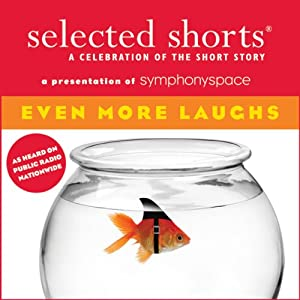 Selected Shorts: Even More Laughs | [T. Coraghessan Boyle, Jonathan Lethem, Miranda July, Julia Slavin, Harry Mathews, Thomas Meehan, Philip Roth]