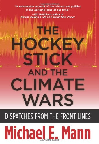 The Hockey Stick and the Climate Wars: Dispatches from the Front Lines: Michael E. Mann: 9780231152549: Amazon.com: Books
