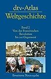 dtv-Atlas Weltgeschichte: Band 2: Von der Französischen Revolution bis zur Gegenwart Aktualisierte und erweiterte Neuausgabe (dtv Nachschlagewerke)