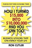 img - for How I Turned 15,000 Into 10,000,000 and You Can Too: Business Lessons that Can Enrich Your life by Cutler, Ron (2012) Paperback book / textbook / text book