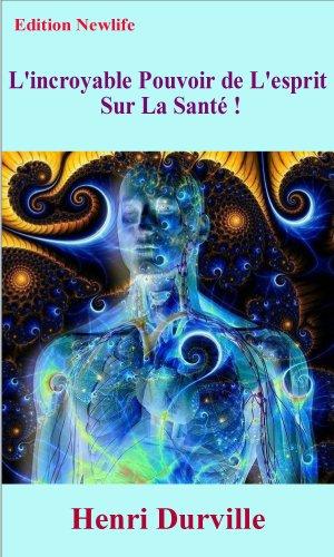 Couverture du livre L'incroyable Pouvoir de L'esprit Sur La Santé !