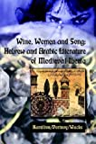 Wine, Women and Song: Hebrew and Arabic Literature of Medieval Iberia