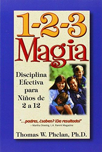 1-2-3 Magia: Diciplina Efectiva Para Ninos de 2 a 12: Disciplina Efectiva Para Ninos De 2 a 12