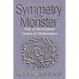 Symmetry and the Monster: The Story of One of the Greatest Quests of Mathematics ~ Mark Ronan