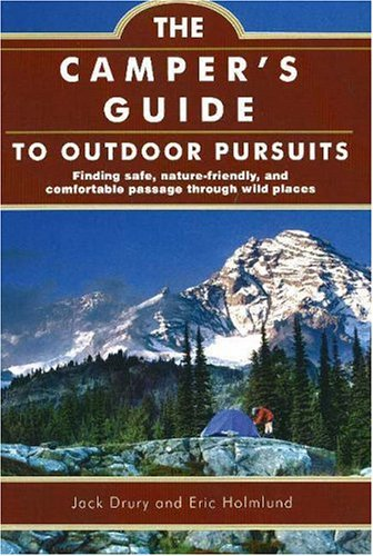 The Camper's Guide to Outdoor Pursuits: Finding Safe,...