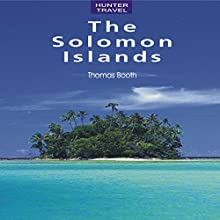 The Solomon Islands: Travel Adventures (       UNABRIDGED) by Thomas Booth Narrated by Alexander J. Kenis