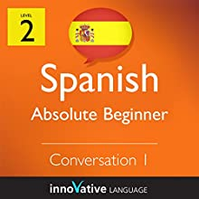 Absolute Beginner Conversation #1 (Spanish)   by Innovative Language Learning Narrated by Alan La Rue, Lizy Stoliar