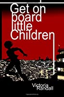 Get on Board Little Children (Children in Hiding Book 1)